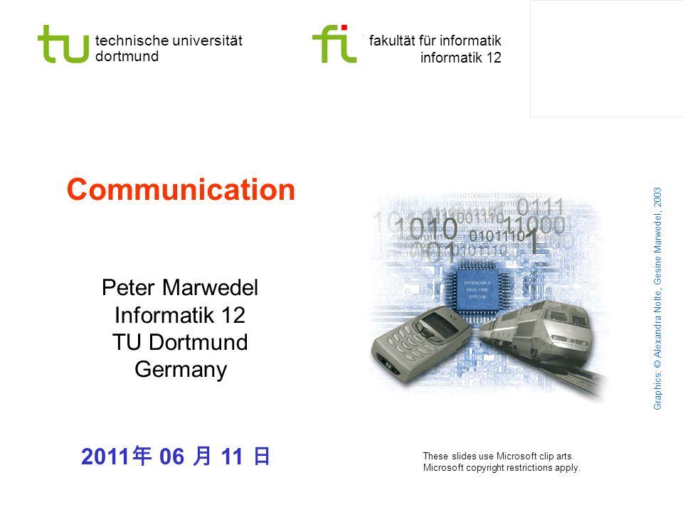 technische universität dortmund fakultät für informatik informatik 12 Communication Peter Marwedel Informatik 12 TU Dortmund Germany 2011 06 11 Graphi