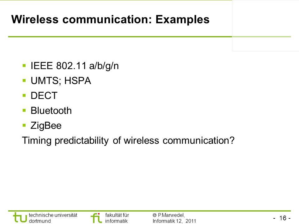 - 16 - technische universität dortmund fakultät für informatik P.Marwedel, Informatik 12, 2011 TU Dortmund Wireless communication: Examples IEEE 802.1