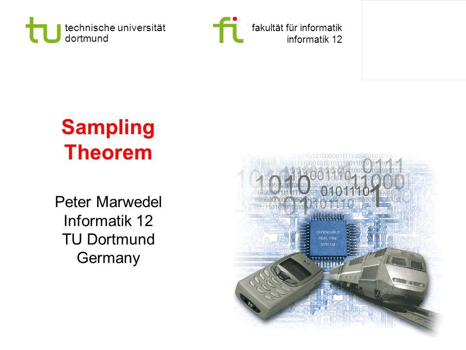 technische universität dortmund fakultät für informatik informatik 12 Sampling Theorem Peter Marwedel Informatik 12 TU Dortmund Germany