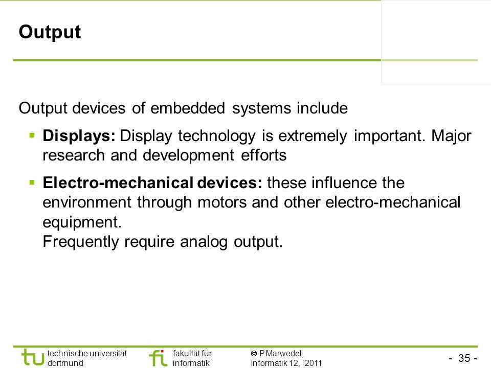 - 35 - technische universität dortmund fakultät für informatik P.Marwedel, Informatik 12, 2011 TU Dortmund Output Output devices of embedded systems i