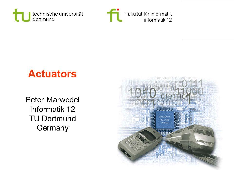 technische universität dortmund fakultät für informatik informatik 12 Actuators Peter Marwedel Informatik 12 TU Dortmund Germany