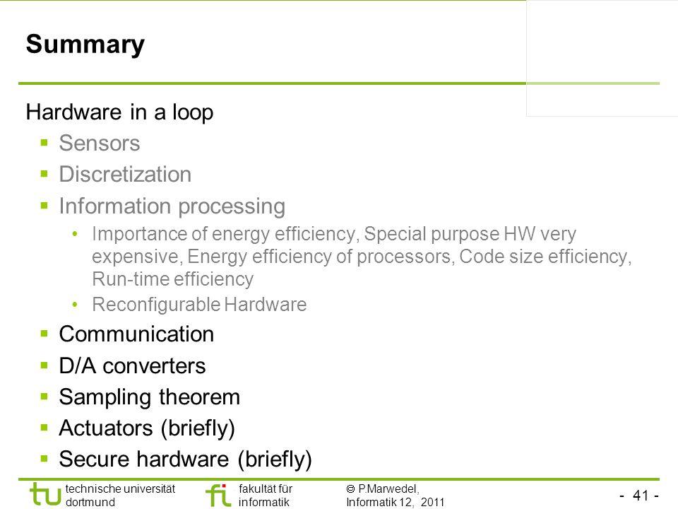 - 41 - technische universität dortmund fakultät für informatik P.Marwedel, Informatik 12, 2011 TU Dortmund Summary Hardware in a loop Sensors Discreti