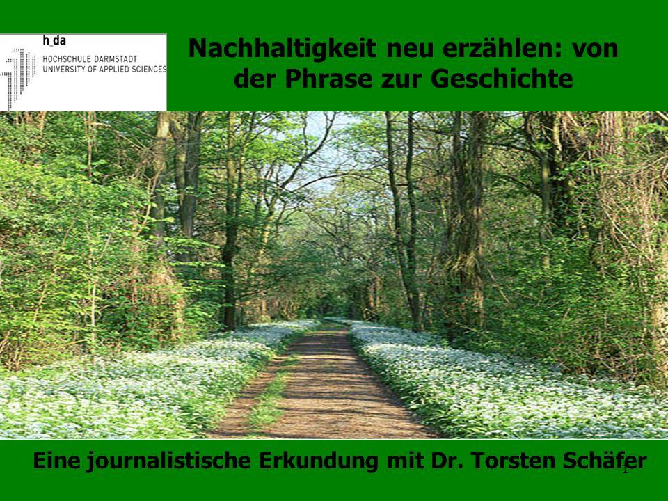 Nachhaltigkeit neu erzählen: von der Phrase zur Geschichte 1 Eine journalistische Erkundung mit Dr. Torsten Schäfer
