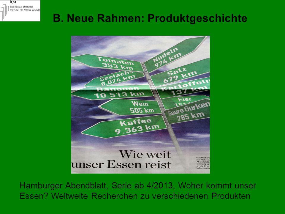 B. Neue Rahmen: Produktgeschichte Hamburger Abendblatt, Serie ab 4/2013, Woher kommt unser Essen? Weltweite Recherchen zu verschiedenen Produkten