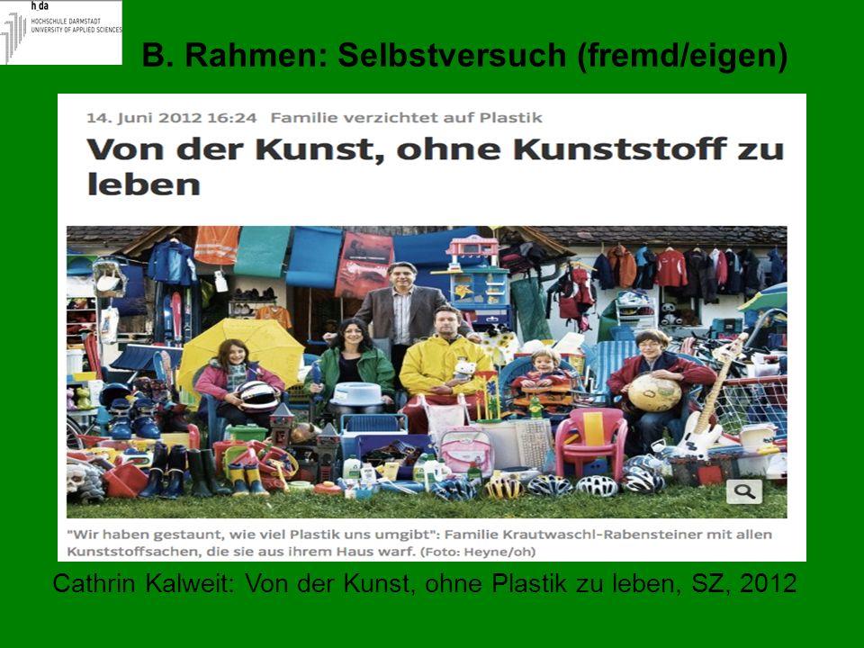 B. Rahmen: Selbstversuch (fremd/eigen) Cathrin Kalweit: Von der Kunst, ohne Plastik zu leben, SZ, 2012
