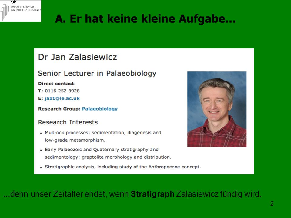 ...denn u nser Zeitalter endet, wenn Stratigraph Zalasiewicz fündig wird. A. Er hat keine kleine Aufgabe... 2