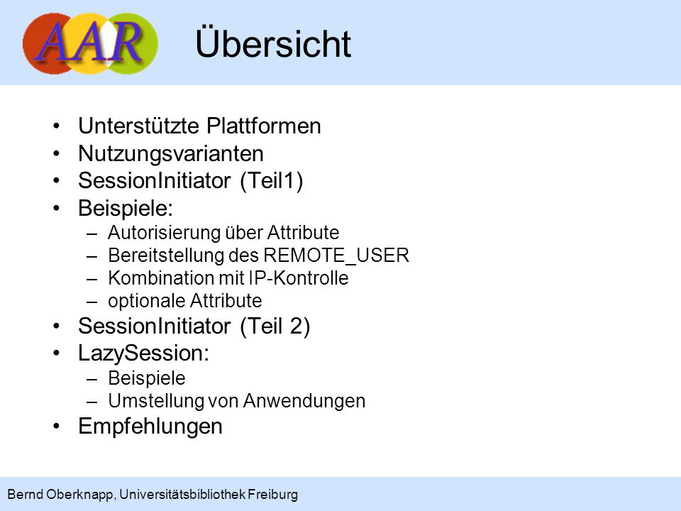 3 Bernd Oberknapp, Universitätsbibliothek Freiburg Unterstützte Plattformen Für den Schutz von Anwendungen wird der Shibboleth Service Provider (SP) benötigt.