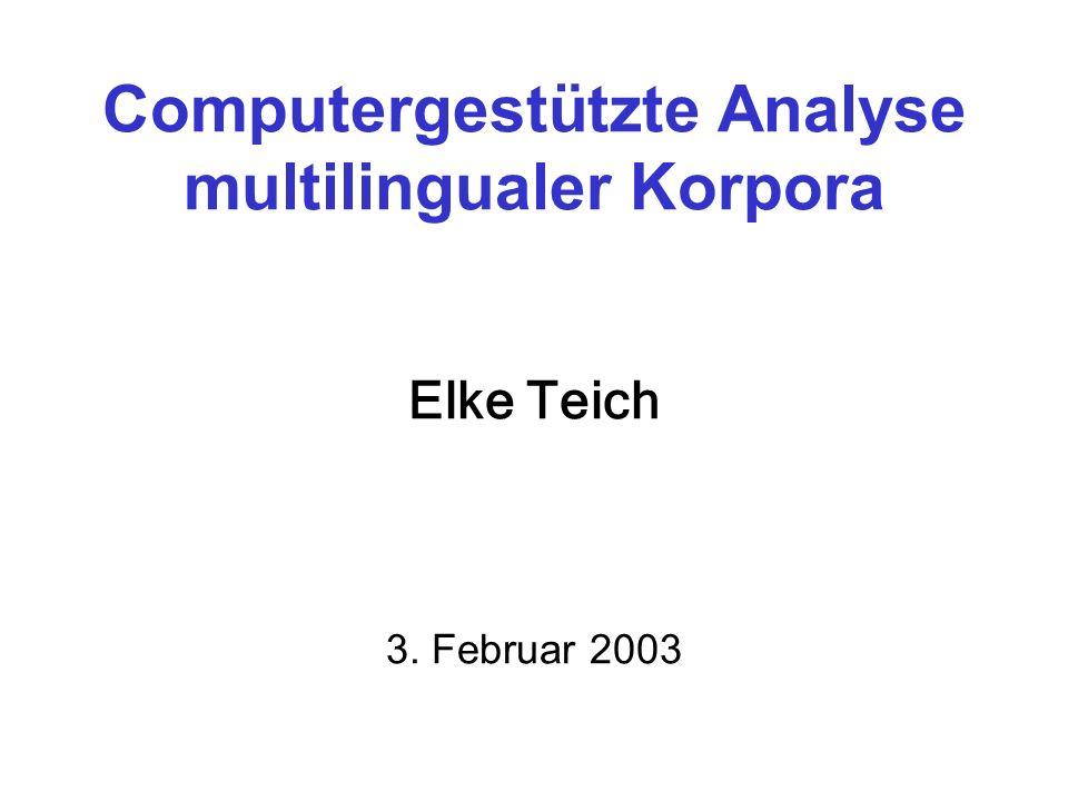 Computergestützte Analyse multilingualer Korpora Elke Teich 3. Februar 2003