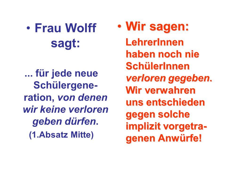 Frau Wolff sagt:... für jede neue Schülergene- ration, von denen wir keine verloren geben dürfen.