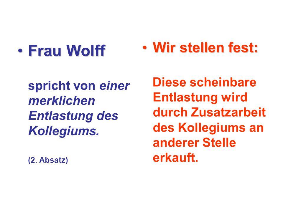 Frau Wolff sagt:Frau Wolff sagt: Schulleiterinnen und Schulleiter müssen schon aufgrund ihrer Leitungsfunktion regel- mäßig Lehrkräfte nach ihrer pädagogischen Qualifikation beurteilen und sind daher auch in der Lage, externe Vertretungskräfte auszuwählen.