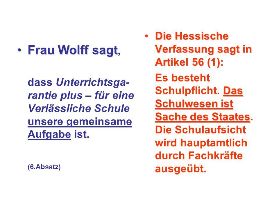 Frau Wolff sagtFrau Wolff sagt, dass Unterrichtsga- rantie plus – für eine Verlässliche Schule unsere gemeinsame Aufgabe ist.