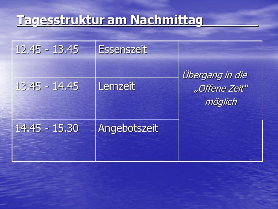 Tagesstruktur am Nachmittag_______ 12.45 - 13.45 Essenszeit Übergang in die Offene Zeit möglich 13.45 - 14.45 Lernzeit 14.45 - 15.30 Angebotszeit