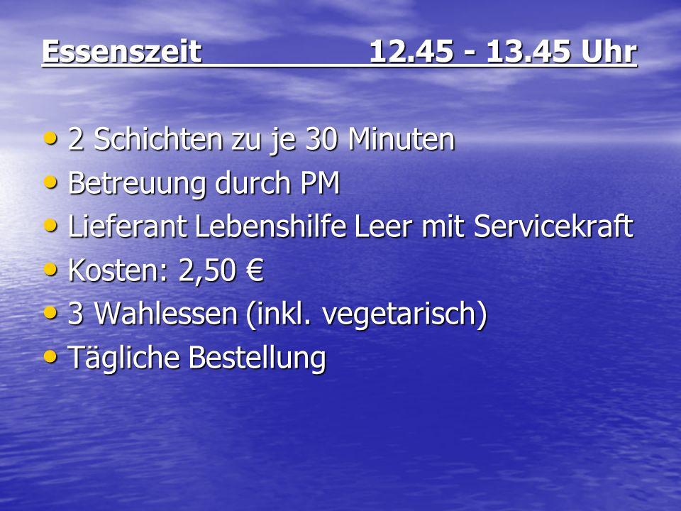 Essenszeit 12.45 - 13.45 Uhr 2 Schichten zu je 30 Minuten 2 Schichten zu je 30 Minuten Betreuung durch PM Betreuung durch PM Lieferant Lebenshilfe Lee