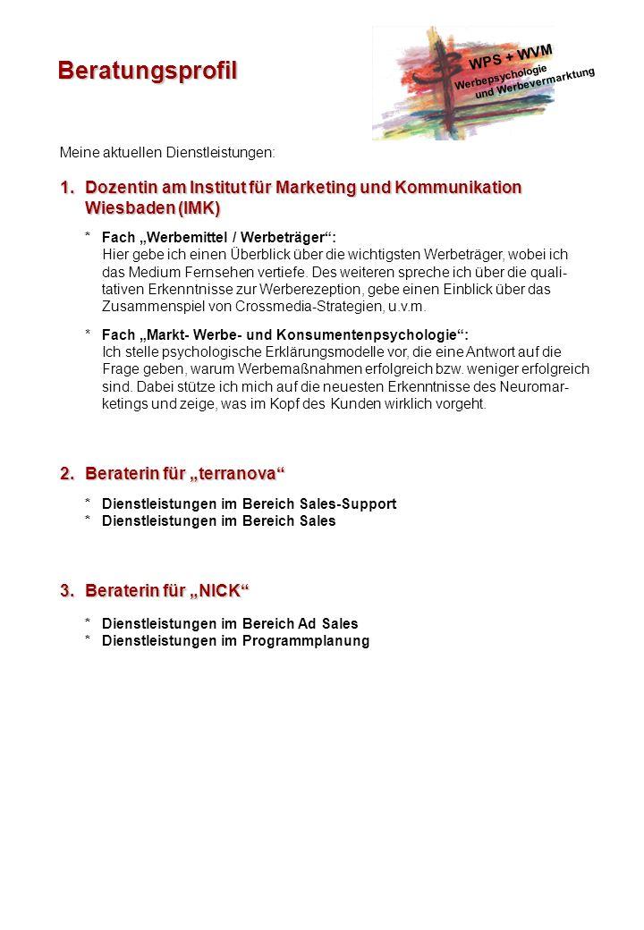 Beratungsprofil Meine aktuellen Dienstleistungen: 1. Dozentin am Institut für Marketing und Kommunikation Wiesbaden (IMK) *Fach Werbemittel / Werbeträ