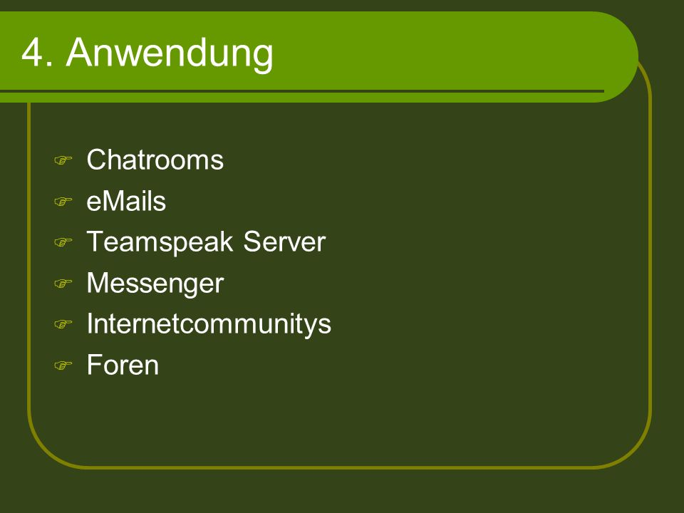 4. Anwendung Chatrooms eMails Teamspeak Server Messenger Internetcommunitys Foren