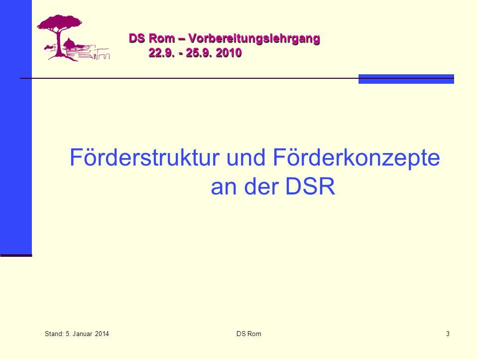 Stand: 5. Januar 2014 DS Rom3 DS Rom – Vorbereitungslehrgang 22.9. - 25.9. 2010 Förderstruktur und Förderkonzepte an der DSR