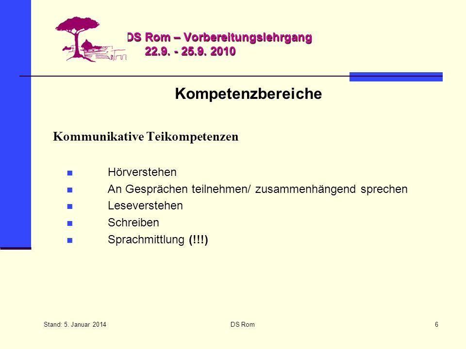 Stand: 5. Januar 2014 DS Rom6 DS Rom – Vorbereitungslehrgang 22.9. - 25.9. 2010 Kompetenzbereiche Kommunikative Teikompetenzen Hörverstehen An Gespräc