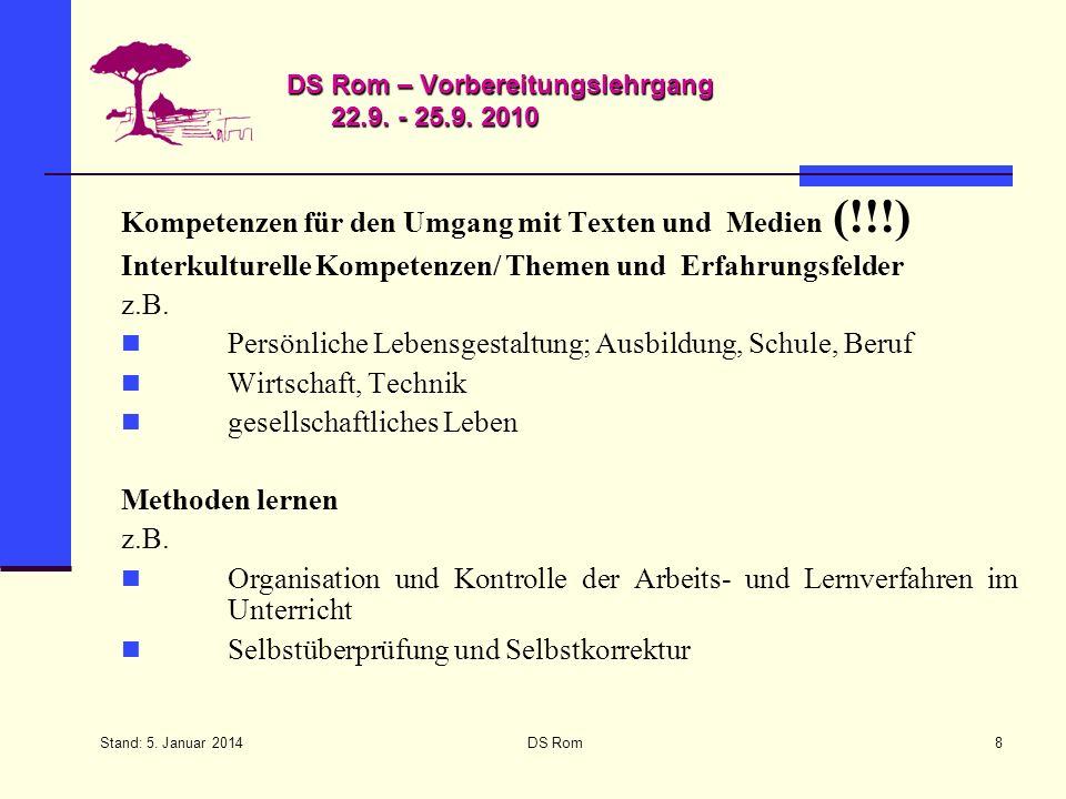 Stand: 5. Januar 2014 DS Rom8 DS Rom – Vorbereitungslehrgang 22.9. - 25.9. 2010 Kompetenzen für den Umgang mit Texten und Medien (!!!) Interkulturelle