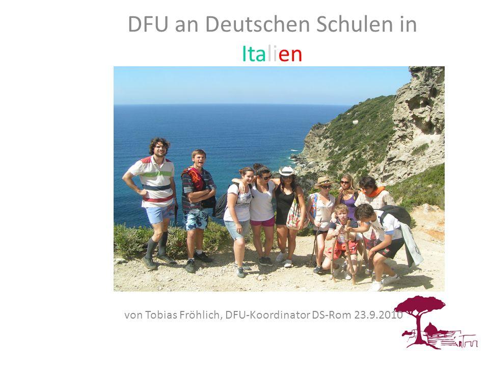 DFU DFU an Deutschen Schulen in Italien von Tobias Fröhlich, DFU-Koordinator DS-Rom 23.9.2010