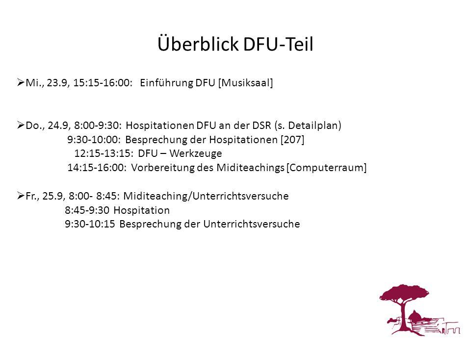 Überblick DFU-Teil Mi., 23.9, 15:15-16:00: Einführung DFU [Musiksaal] Do., 24.9, 8:00-9:30: Hospitationen DFU an der DSR (s. Detailplan) 9:30-10:00: B