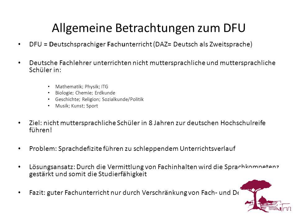 Allgemeine Betrachtungen zum DFU DFU = Deutschsprachiger Fachunterricht (DAZ= Deutsch als Zweitsprache) Deutsche Fachlehrer unterrichten nicht mutters