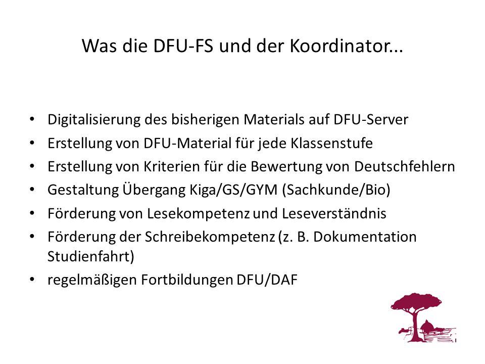 Was die DFU-FS und der Koordinator... Digitalisierung des bisherigen Materials auf DFU-Server Erstellung von DFU-Material für jede Klassenstufe Erstel