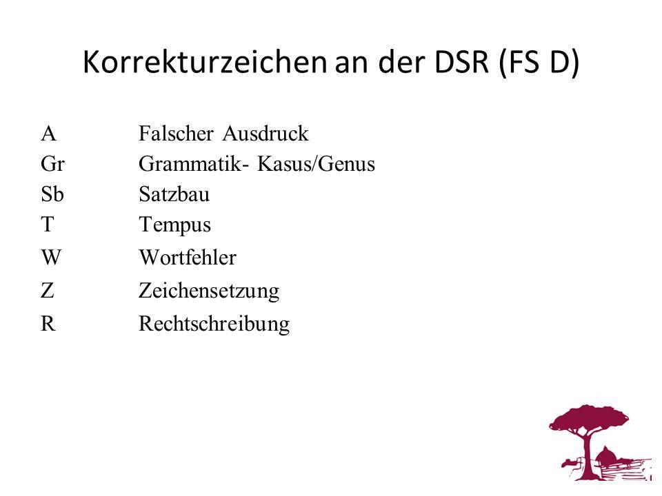 Korrekturzeichen an der DSR (FS D) AFalscher Ausdruck GrGrammatik- Kasus/Genus SbSatzbau TTempus WWortfehler ZZeichensetzung RRechtschreibung
