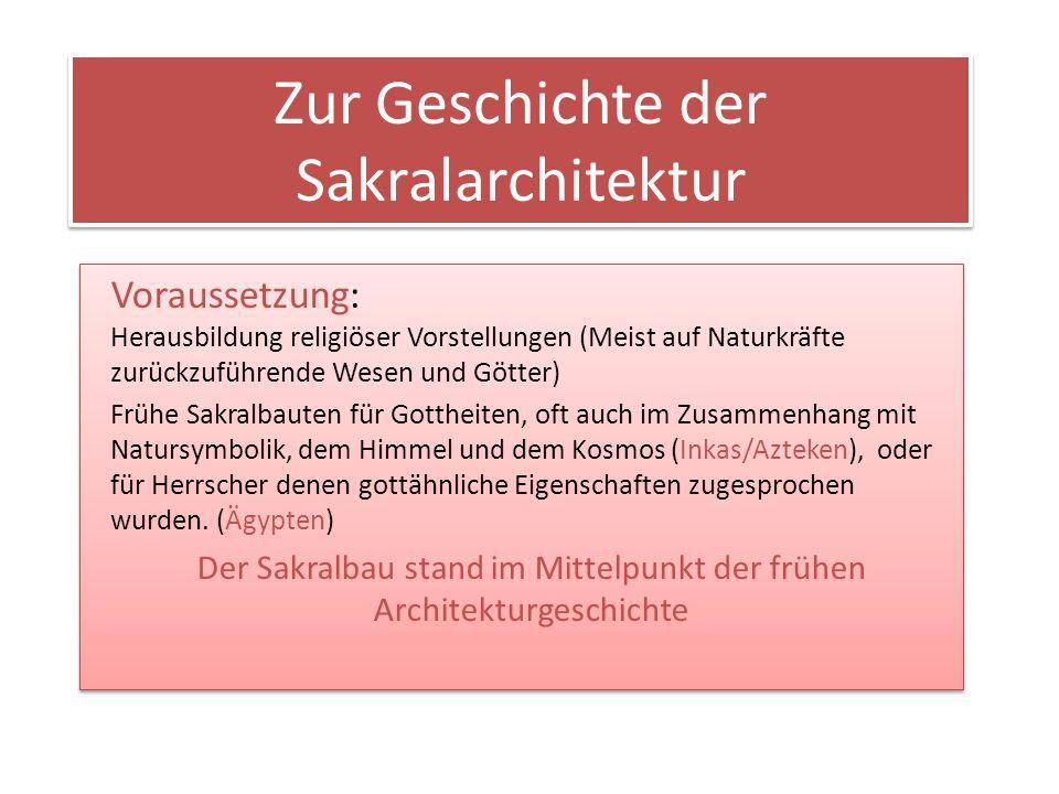 Zur Geschichte der Sakralarchitektur Voraussetzung: Herausbildung religiöser Vorstellungen (Meist auf Naturkräfte zurückzuführende Wesen und Götter) F