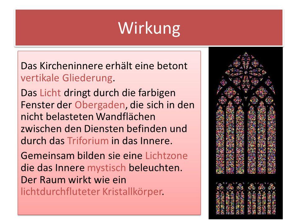 Wirkung Das Kircheninnere erhält eine betont vertikale Gliederung. Das Licht dringt durch die farbigen Fenster der Obergaden, die sich in den nicht be