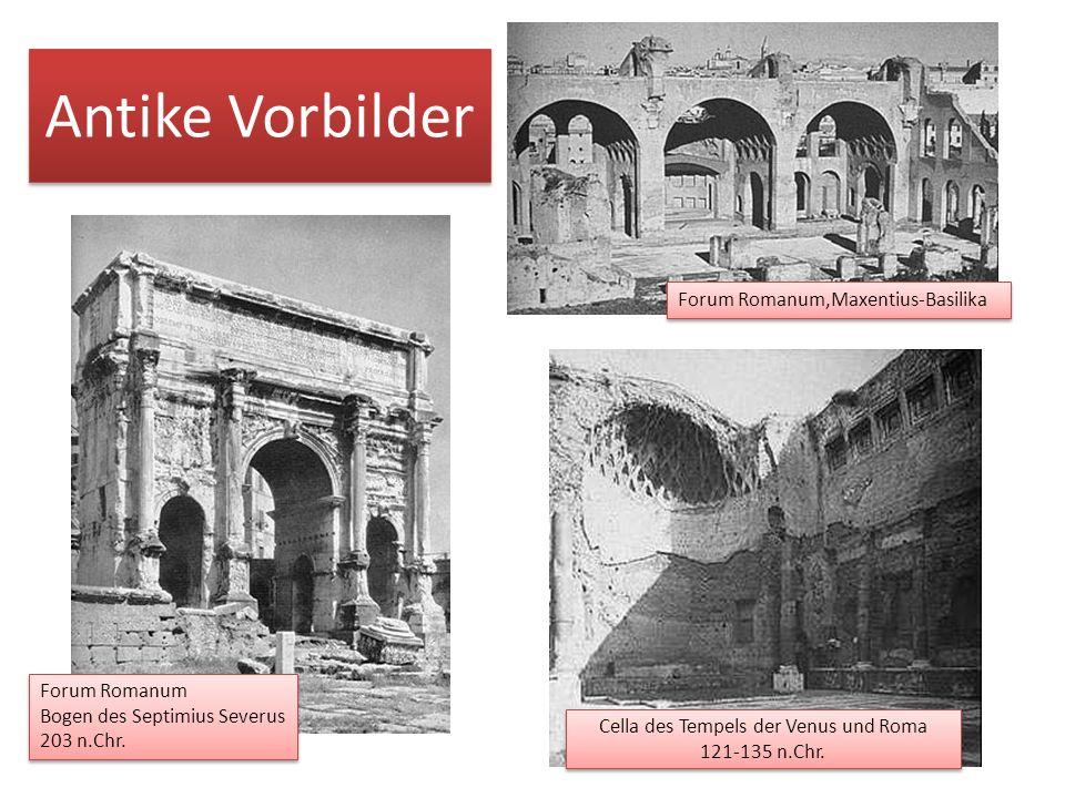 Antike Vorbilder Cella des Tempels der Venus und Roma 121-135 n.Chr. Forum Romanum,Maxentius-Basilika Forum Romanum Bogen des Septimius Severus 203 n.
