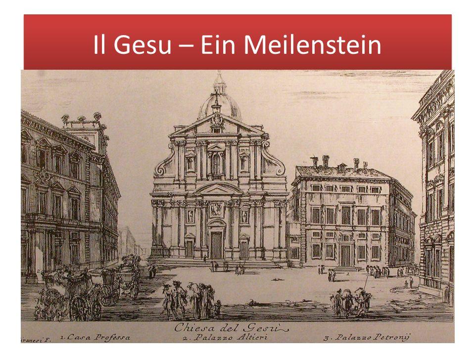 Il Gesu – Ein Meilenstein Erst mit 'Il Gesù' (eigentlich: Chiesa del Santissimo Nome di Gesù), dem Neubau der Jesuiten für ihre Niederlassung in Rom,
