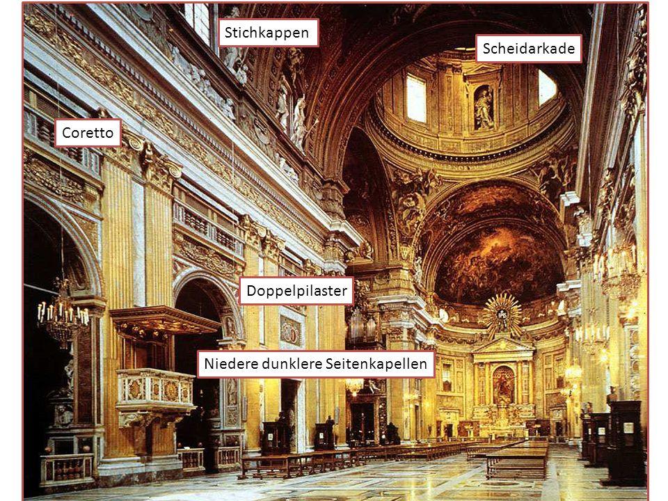 Stichkappen Niedere dunklere Seitenkapellen Coretto Scheidarkade Doppelpilaster