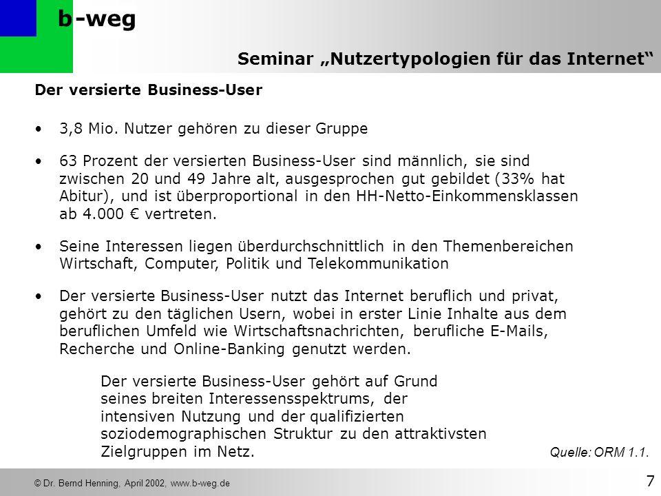 -wegb © Dr. Bernd Henning, April 2002, www.b-weg.de 7 Seminar Nutzertypologien für das Internet Der versierte Business-User 3,8 Mio. Nutzer gehören zu