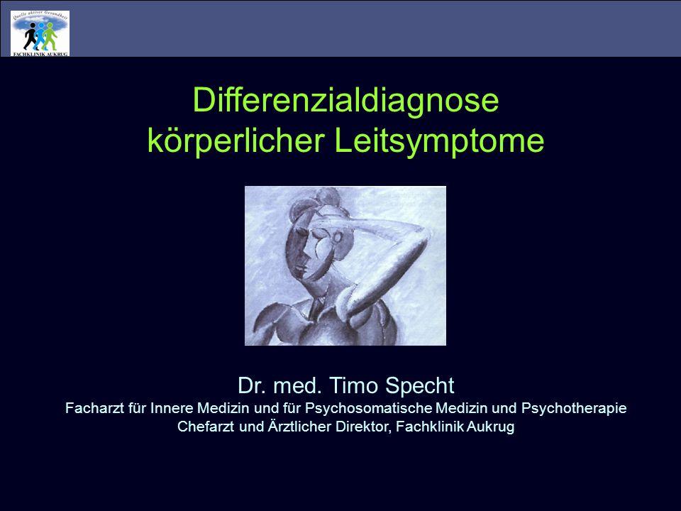 Differenzialdiagnose körperlicher Leitsymptome Dr. med. Timo Specht Facharzt für Innere Medizin und für Psychosomatische Medizin und Psychotherapie Ch
