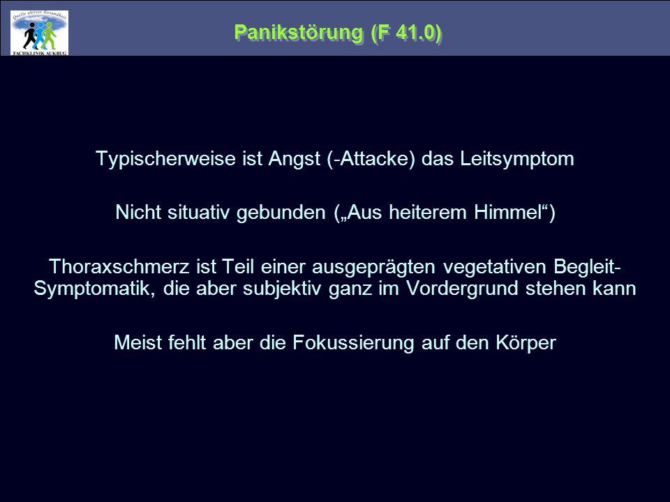 Panikstörung (F 41.0) Typischerweise ist Angst (-Attacke) das Leitsymptom Nicht situativ gebunden (Aus heiterem Himmel) Thoraxschmerz ist Teil einer a