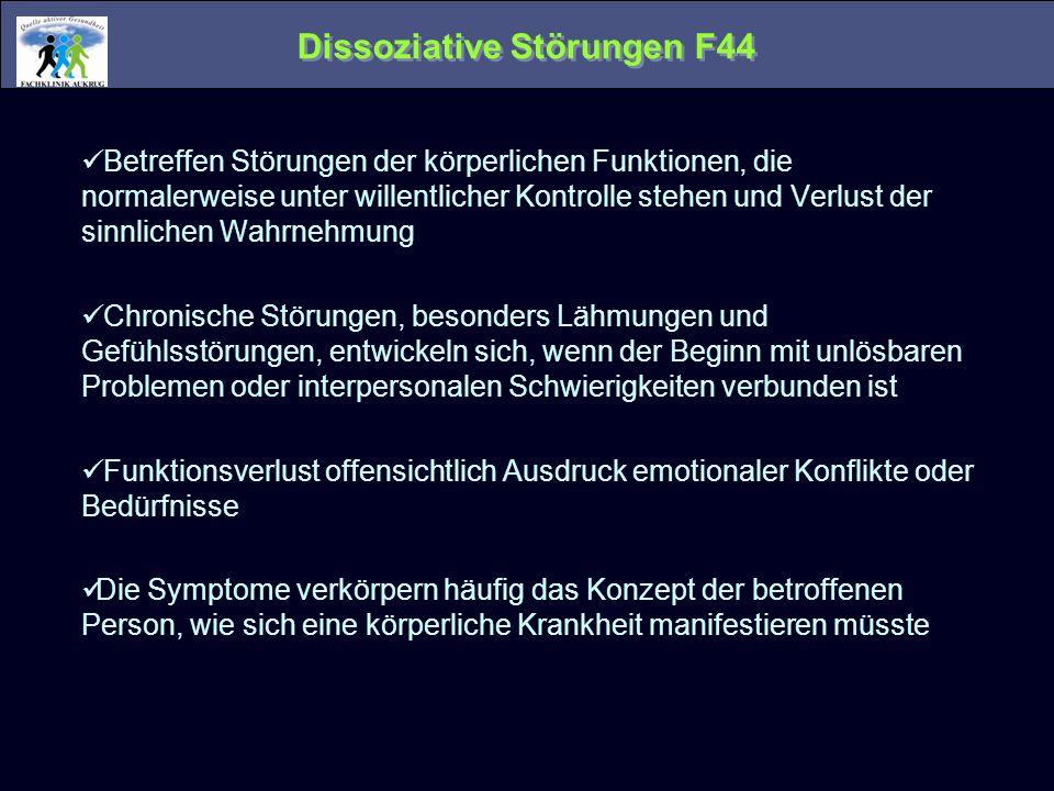 Dissoziative Störungen F44 Betreffen Störungen der körperlichen Funktionen, die normalerweise unter willentlicher Kontrolle stehen und Verlust der sin