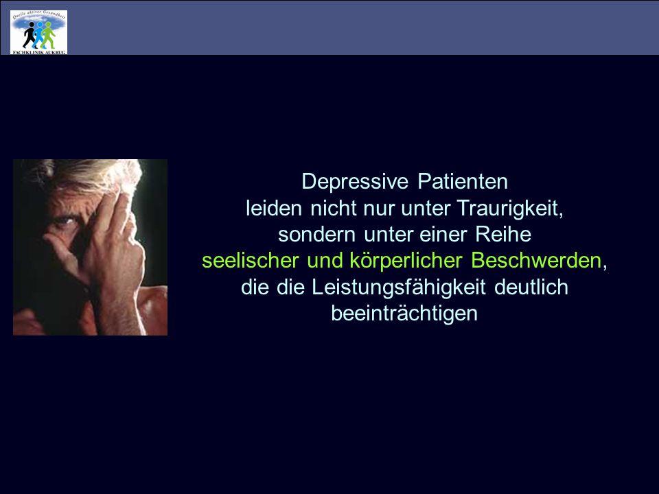 Depressive Patienten leiden nicht nur unter Traurigkeit, sondern unter einer Reihe seelischer und körperlicher Beschwerden, die die Leistungsfähigkeit