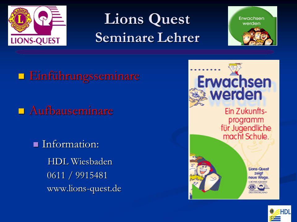 Lions Quest Seminare Lehrer Einführungsseminare Einführungsseminare Aufbauseminare Aufbauseminare Information: Information: HDL Wiesbaden HDL Wiesbaden 0611 / 9915481 0611 / 9915481 www.lions-quest.de www.lions-quest.de