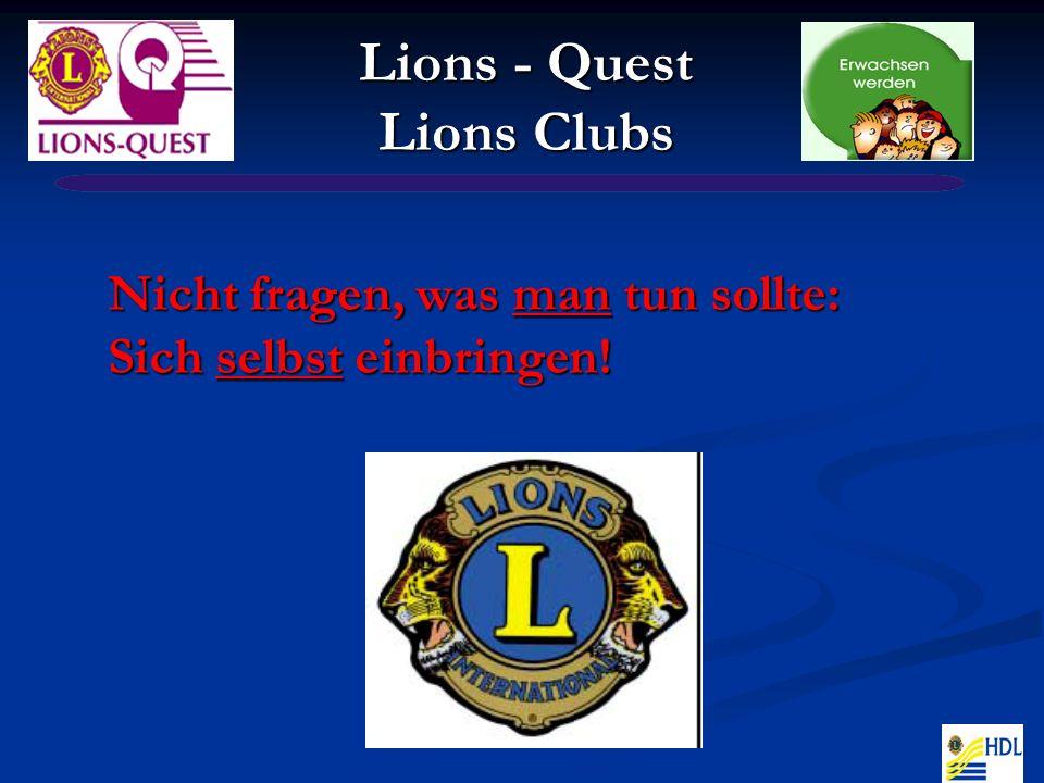 Nicht fragen, was man tun sollte: Sich selbst einbringen! Lions - Quest Lions Clubs