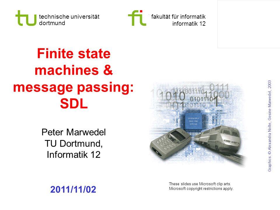 technische universität dortmund fakultät für informatik informatik 12 Finite state machines & message passing: SDL Peter Marwedel TU Dortmund, Informa