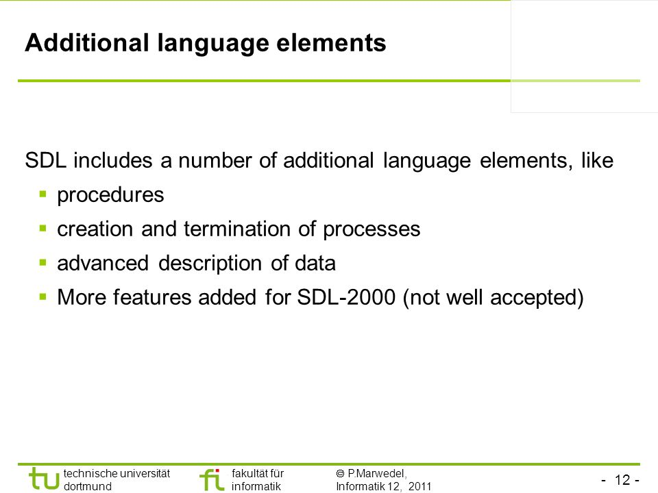 - 12 - technische universität dortmund fakultät für informatik P.Marwedel, Informatik 12, 2011 Additional language elements SDL includes a number of a