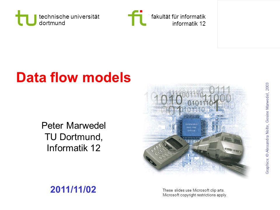 technische universität dortmund fakultät für informatik informatik 12 Data flow models Peter Marwedel TU Dortmund, Informatik 12 Graphics: © Alexandra