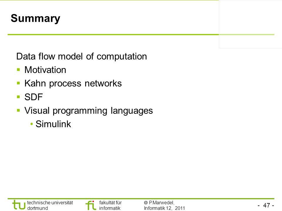 - 47 - technische universität dortmund fakultät für informatik P.Marwedel, Informatik 12, 2011 Summary Data flow model of computation Motivation Kahn