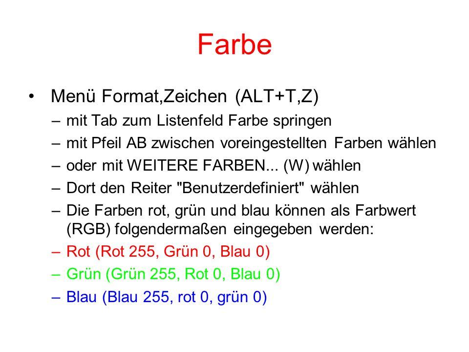 Farbe Menü Format,Zeichen (ALT+T,Z) –mit Tab zum Listenfeld Farbe springen –mit Pfeil AB zwischen voreingestellten Farben wählen –oder mit WEITERE FARBEN...