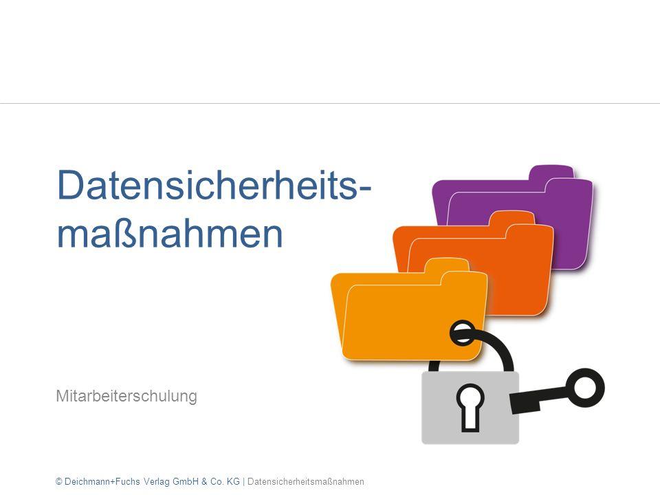 Datensicherheits- maßnahmen Mitarbeiterschulung © Deichmann+Fuchs Verlag GmbH & Co. KG | Datensicherheitsmaßnahmen