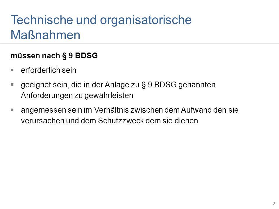 Technische und organisatorische Maßnahmen müssen nach § 9 BDSG erforderlich sein geeignet sein, die in der Anlage zu § 9 BDSG genannten Anforderungen