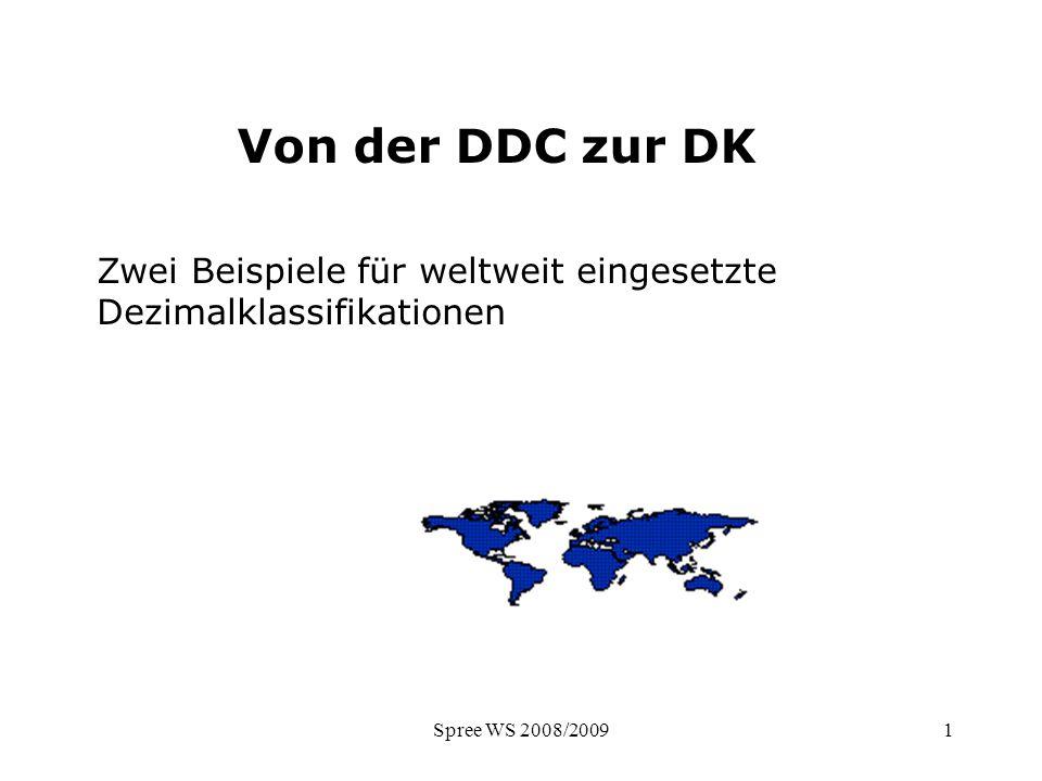 Spree WS 2008/20092 Dewey Dezimalklassifikation Entwickler: Melvil Dewey Entstehung: 1876 als Aufstellungssystematik einer Universtitätsbibliothek Eigenschaften: –Universalklassifikation –Monohierarchisch –Numerisch, strukturabbildende Notation –Weltweit verbreitet (dt.