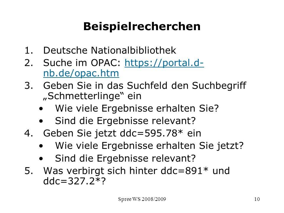 Spree WS 2008/200910 Beispielrecherchen 1.Deutsche Nationalbibliothek 2.Suche im OPAC: https://portal.d- nb.de/opac.htmhttps://portal.d- nb.de/opac.ht