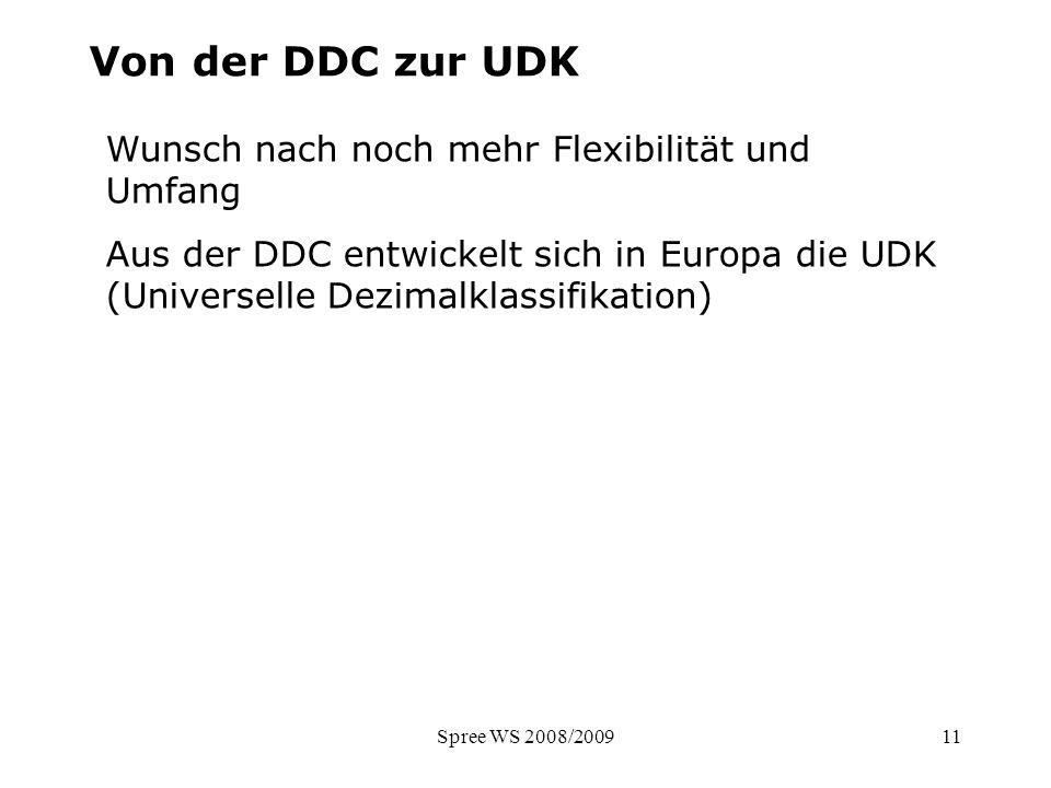 Spree WS 2008/200911 Wunsch nach noch mehr Flexibilität und Umfang Aus der DDC entwickelt sich in Europa die UDK (Universelle Dezimalklassifikation) V
