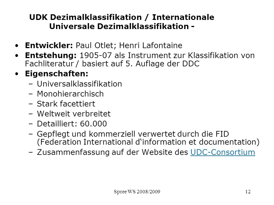 Spree WS 2008/200912 UDK Dezimalklassifikation / Internationale Universale Dezimalklassifikation - Entwickler: Paul Otlet; Henri Lafontaine Entstehung